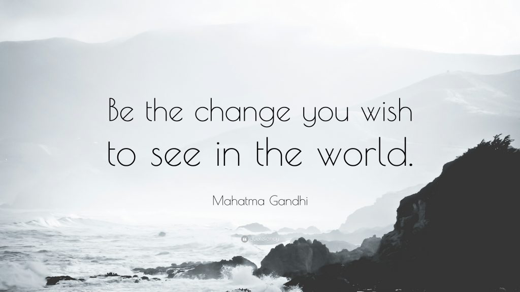 Mahatma-Gandhi-Quote-Be-the-change-you-wish-to-see-in-the-world